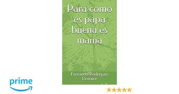 Para como es papa buena es mama: Amazon.es: Fernando Rodríguez Donaire: Libros