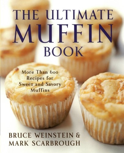 The Ultimate Muffin Book: More Than 600 Recipes for Sweet and Savory Muffins (Ultimate Cookbooks) by William Morrow Cookbooks