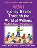 img - for WOW! Sydney Travels Through the World of Wellness-Purple Level-Hardback: Student Book (World of Wellness Health Education Series) book / textbook / text book