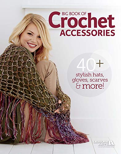 Accessories Gloves Scarves - Big Book of Crochet Accessories: 40+ stylish hats, gloves, scarves & more!