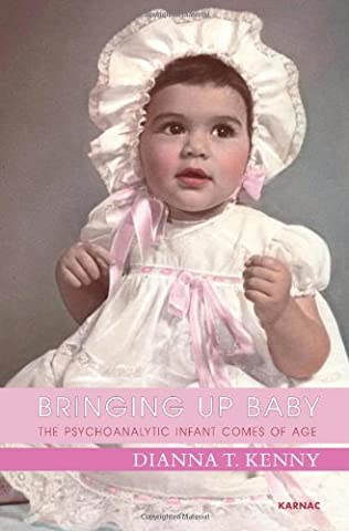 Bringing Up Baby: The Psychoanalytic Infant Comes of Age (A A Comes Of Age)