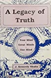 img - for A Legacy of Truth: Your Mind, Great Minds, One Mind book / textbook / text book