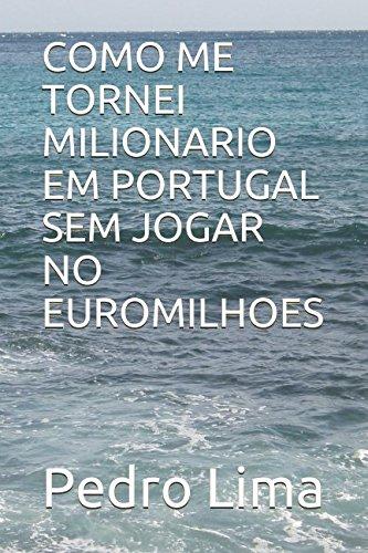COMO ME TORNEI MILIONARIO EM PORTUGAL SEM JOGAR NO EUROMILHOES (Portuguese Edition) ebook