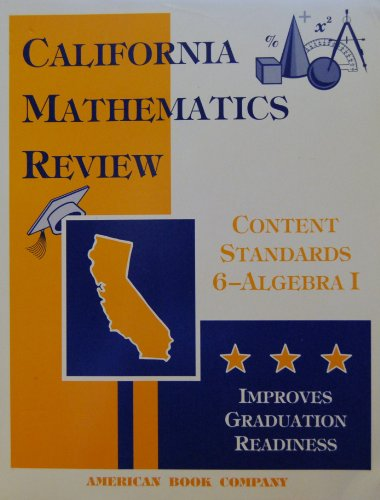 California Mathematics Review-Supports Content Standards 6-Algebra 1 (Improves Graduation Readiness) (Algebra Readiness Standards)