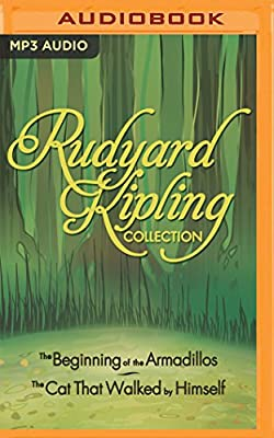 Rudyard Kipling Collection: The Beginning of the Armadillos, The Cat That Walked by Himself