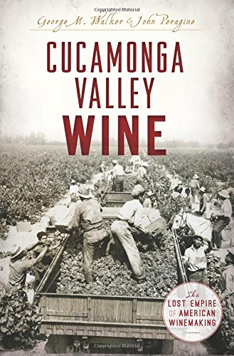 Cucamonga Valley Wine: The Lost Empire of American Winemaking (American Palate)