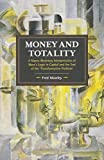 img - for Money and Totality: A Macro-Monetary Interpretation of Marx's Logic in Capital and the End of the 'Transformation Problem' (Historical Materialism) book / textbook / text book