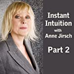 Instant Intuition, Part 2  | Anne Jirsch
