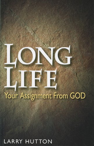 Long Life: Your Assignment from God; An Easy-to-Understand Teaching About God's Will Concerning The Length and the Quality of Our Lives PDF