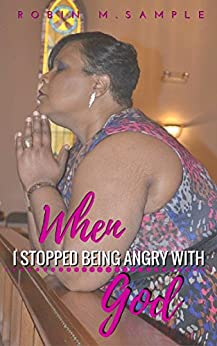 When I Stopped Being Angry with God by [Sample, Robin M.]