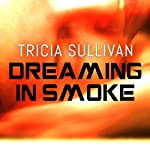 Dreaming in Smoke | Tricia Sullivan