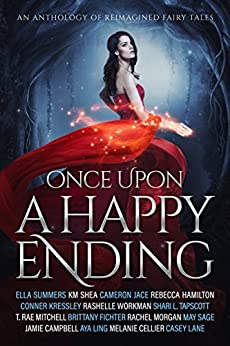 Once Upon a Happy Ending: An Anthology of Reimagined Fairy Tales by [Lane, Casey, Summers, Ella, Shea, KM, Workman, RaShelle, Hamilton, Rebecca, Jace, Cameron, Fichter, Brittany, Tapscott, Shari L., Campbell, Jamie, Sage, May ,  Kressley, Conner, Mitchell, T. Rae , Ling, Aya , Exley, AW , Cellier, Melanie , Morgan, Rachel ]
