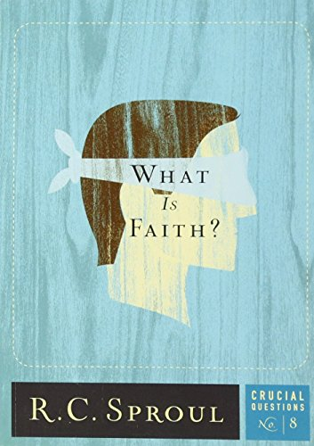 What Is Faith? (Crucial Questions (Reformation Trust))