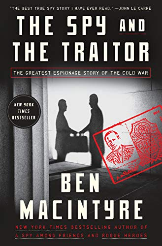 - The Spy and the Traitor: The Greatest Espionage Story of the Cold War