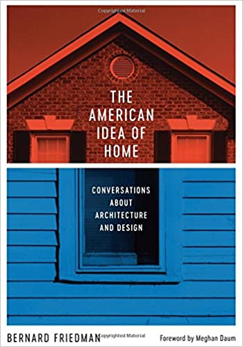 The American Idea Of Home Conversations About Architecture