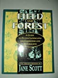 Field and Forest : A Guide to Native Landscapes for Gardeners and Naturalists, Scott, Jane, 0802773796