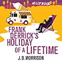 Frank Derrick's Holiday of a Lifetime Audiobook by J. B. Morrison Narrated by Stephen Thorne