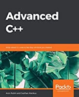 Advanced C++: Master the technique of confidently writing robust C++ code Front Cover