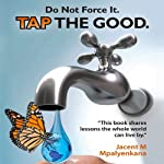 Do Not Force It. Tap the Good. | Jacent M. Mpalyenkana
