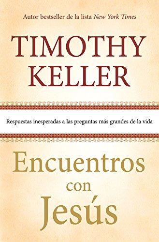 Encuentros con Jesús: Respuestas inesperadas a las preguntas más grandes de la vida (Spanish Edition)