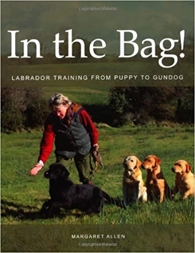 In the Bag!: Labrador Training from Puppy to Gundog