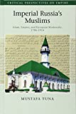 Imperial Russia's Muslims: Islam, Empire and European Modernity, 1788-1914 (Critical Perspectives on Empire)