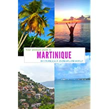 Your Ultimate Guide to Martinique: Your official full length guide to the island of Martinique