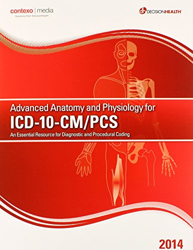 Advanced Anatomy and Physiology for ICD-10-CM/PCS 2014: An Essential Source for Diagnostic and Procedural Coding