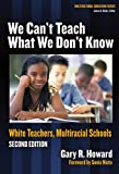 We Can't Teach What We Don't Know, Gary R. Howard, 0807746657