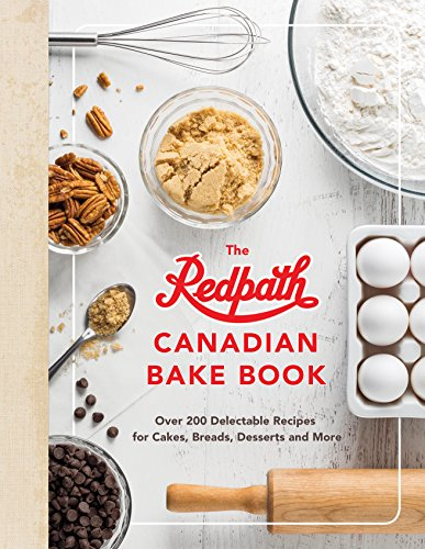 - The Redpath Canadian Bake Book: Over 200 Delectable Recipes for Cakes, Breads, Desserts and More