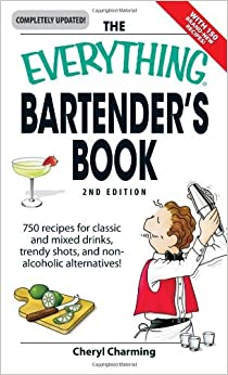 The Everything Bartender's Book: 750 recipes for classic and mixed drinks, trendy shots, and non-alcoholic alternatives (Everything (Cooking) (Everything S.) by Cheryl Charming (30-Sep-2003)