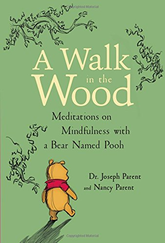 A Walk in the Wood: Meditations on Mindfulness with a Bear Named Pooh ()