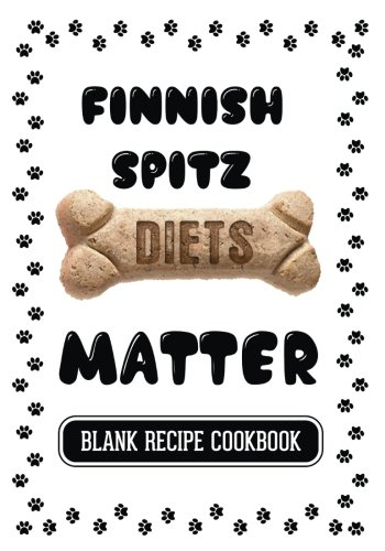 Finnish Spitz Diets Matter: Home Cooking For A Healthy Dog, Blank Recipe Cookbook, 7 x 10, 100 Blank Recipe Pages by Dartan Creations