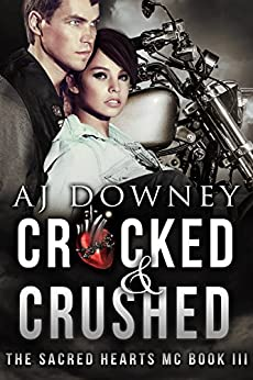 Cracked & Crushed: The Sacred Hearts MC by [Downey, A.J.]