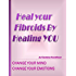 Heal Your Fibroids by Healing You: Change your mind. Change your emotions (Keep your Uterus - A Holistic Guide for Healing Fibroids Book 1)