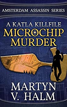 Microchip Murder - A Katla KillFile (Amsterdam Assassin Series) by [Halm, Martyn V.]