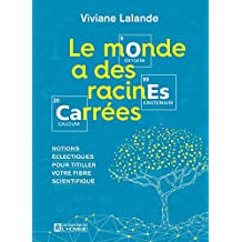 Le monde a des racines carrées: Notions éclectiques pour titiller votre fibre scientifique (French Edition)
