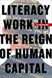 img - for Literacy Work in the Reign of Human Capital by Evan Watkins (2015-07-01) book / textbook / text book