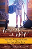 Homesick and Happy: How Time Away from Parents Can Help a Child Grow by Michael Thompson (2012-05-01)