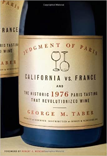 Book Judgment of Paris: California vs. France and the Historic 1976 Paris Tasting That Revolutionized Wine By George M Taber