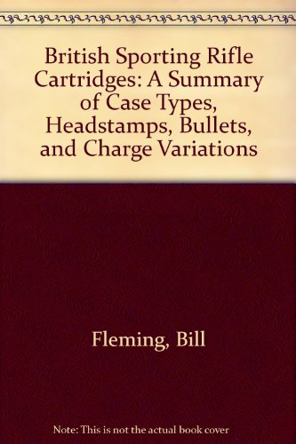 British Sporting Rifle Cartridges: A Summary of Case Types, Headstamps, Bullets, and Charge Variations