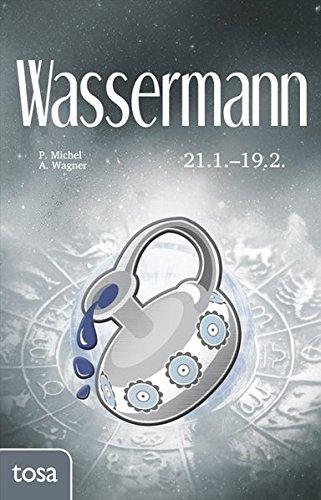 Wassermann: 21. Januar - 19. Februar Gebundenes Buch – 25. November 2016 P. Michel A. Wagner Tosa 3863131207