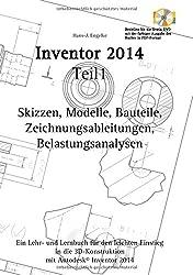 Autodesk© Inventor 2014 Teil 1: Skizzen, Modelle und Bauteile