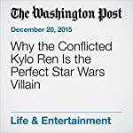 Why the Conflicted Kylo Ren Is the Perfect Star Wars Villain | David Betancourt