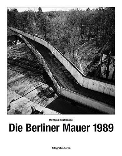 Die Berliner Mauer 1989: Fotografien der Berliner Mauer