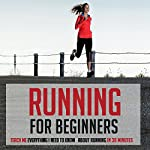 Running for Beginners: Teach Me Everything I Need to Know About Running in 30 Minutes |  30 Minute Reads