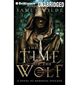 [ The Time Of The Wolf: A Novel Of Medieval England (Hereward #1) ] By Wilde, James (Author) [ Nov - 2013 ] [ MP3 CD ]
