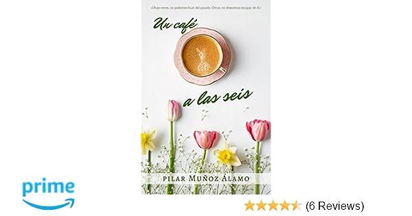 Un café a las seis (Spanish Edition): PILAR MUÑOZ ÁLAMO: 9781521713983: Amazon.com: Books