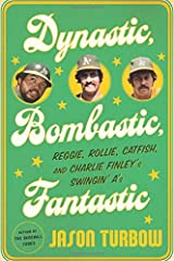 Dynastic, Bombastic, Fantastic: Reggie, Rollie, Catfish, and Charlie Finley's Swingin' A's Hardcover