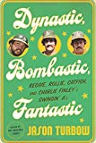 Dynastic, Bombastic, Fantastic: Reggie, Rollie, Catfish, and Charlie Finley's Swingin' A's